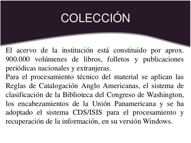 COLECCIÓN El acervo de la institución está constituido por aprox. 900.000 volúmenes de libros, folletos y publicaciones pe...