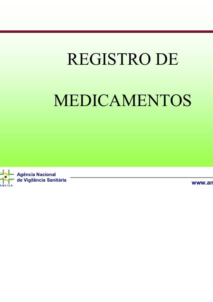 REGISTRO DE                 MEDICAMENTOSAgência Nacionalde Vigilância Sanitária