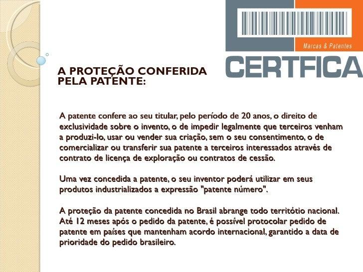 A patente confere ao seu titular, pelo período de 20 anos, o direito de exclusividade sobre o invento, o de impedir legalm...