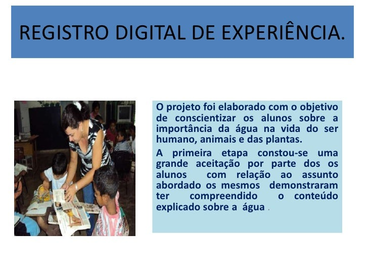 REGISTRO DIGITAL DE EXPERIÊNCIA.             O projeto foi elaborado com o objetivo             de conscientizar os alunos...