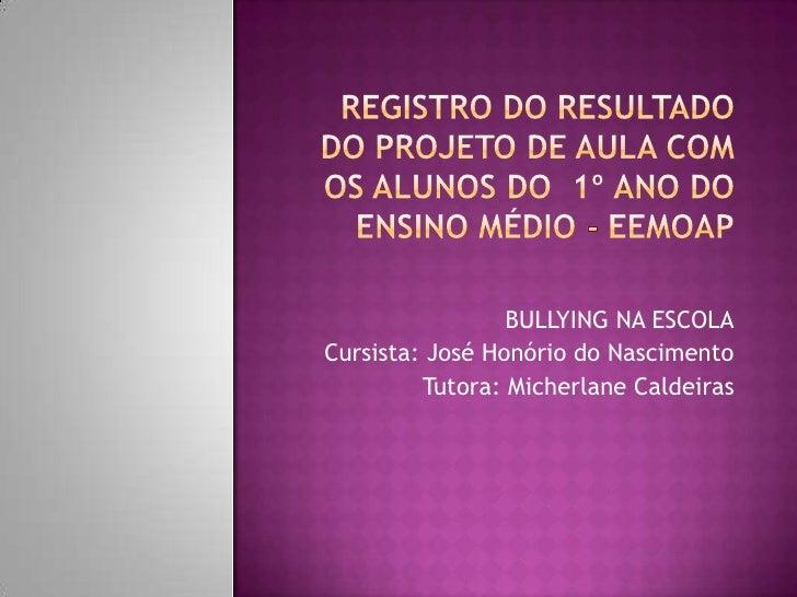 BULLYING NA ESCOLACursista: José Honório do Nascimento         Tutora: Micherlane Caldeiras