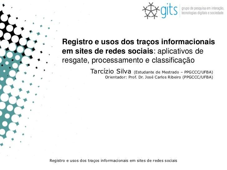 Registro e usos dos traços informacionais       em sites de redes sociais: aplicativos de       resgate, processamento e c...