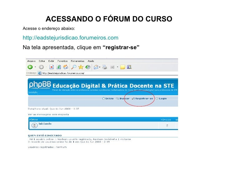ACESSANDO O FÓRUM DO CURSO Acesse o endereço abaixo: http://eadstejurisdicao.forumeiros.com Na tela apresentada, clique em...