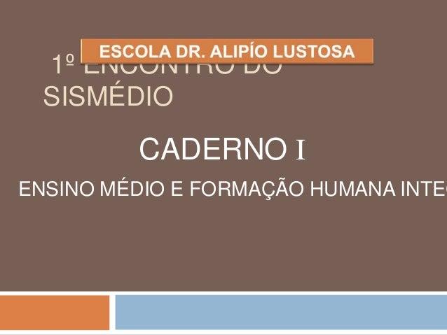 1º ENCONTRO DO  SISMÉDIO  CADERNO I  ENSINO MÉDIO E FORMAÇÃO HUMANA INTEGRAL
