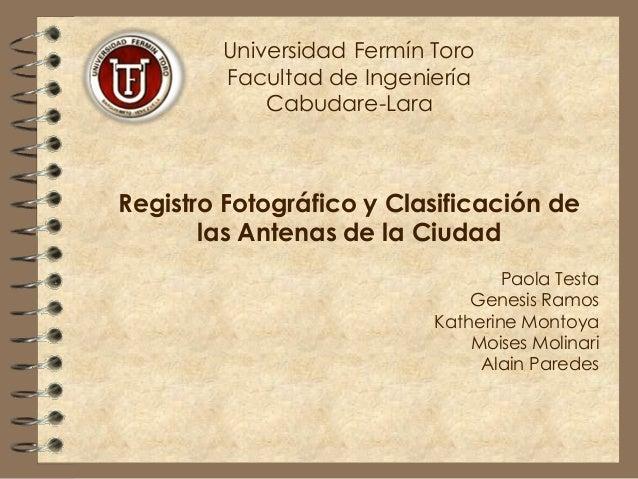 Universidad Fermín Toro Facultad de Ingeniería Cabudare-Lara Registro Fotográfico y Clasificación de las Antenas de la Ciu...