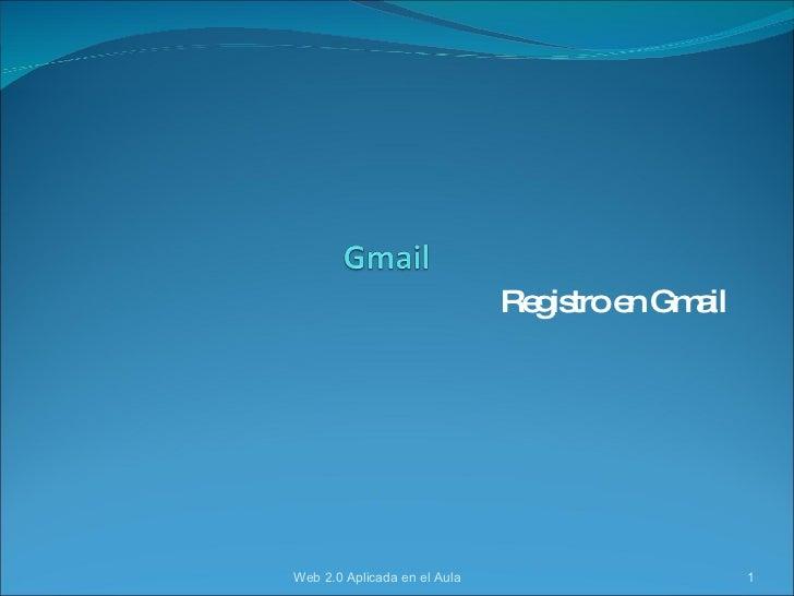 Registro en Gmail Web 2.0 Aplicada en el Aula