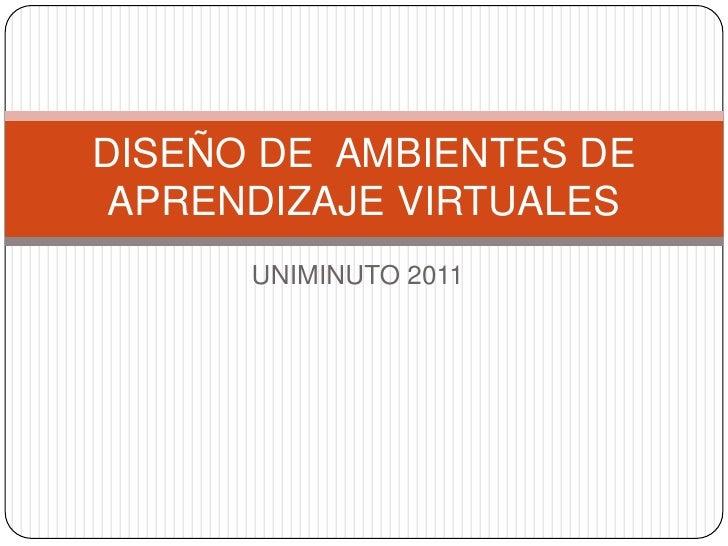 UNIMINUTO 2011<br />DISEÑO DE  AMBIENTES DE APRENDIZAJE VIRTUALES<br />