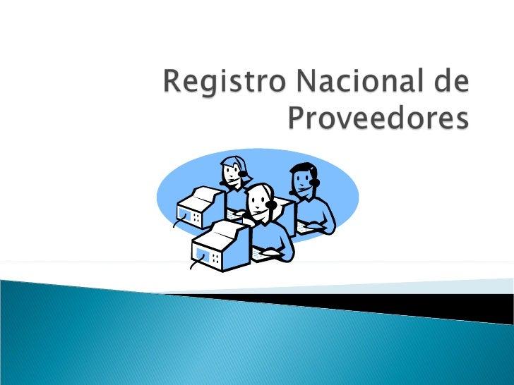 Es el UNICO RegistroOficial donde seinscriben TODOS losproveedores para serpostores y contratarcon el Estado Peruano.
