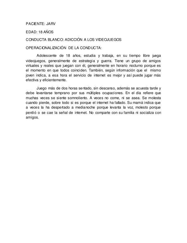 PACIENTE: JARV EDAD: 18 AÑOS CONDUCTA BLANCO: ADICCIÓN A LOS VIDEOJUEGOS OPERACIONALIZACIÓN DE LA CONDUCTA: Adolescente de...
