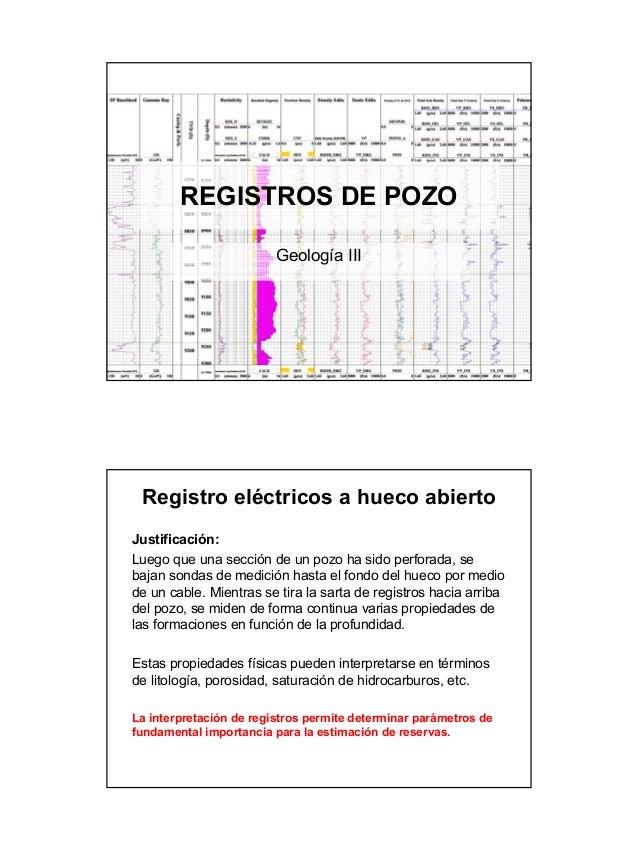 REGISTROS DE POZO                         Geología III Registro eléctricos a hueco abiertoJustificación:Luego que una secc...