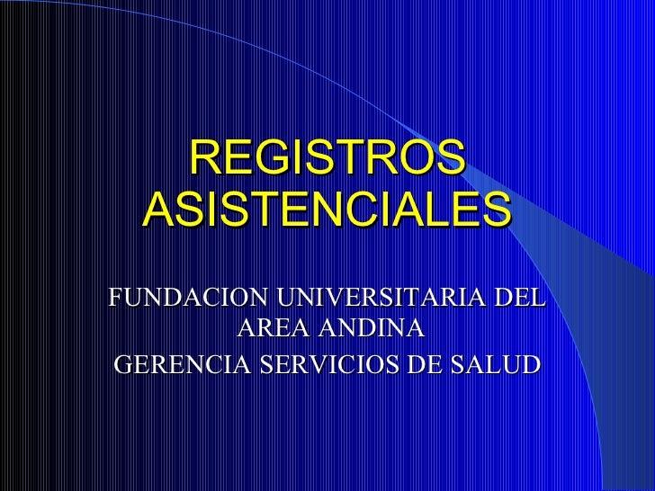 REGISTROS ASISTENCIALES FUNDACION UNIVERSITARIA DEL  AREA ANDINA GERENCIA SERVICIOS DE SALUD