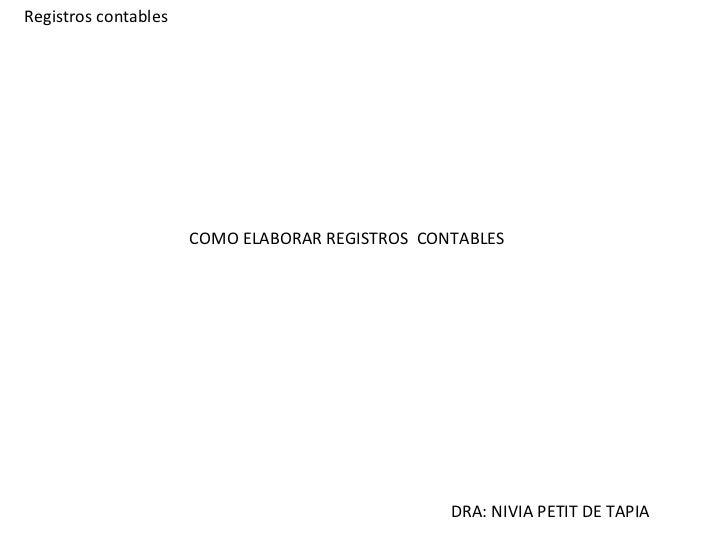 Registros contables DRA: NIVIA PETIT DE TAPIA COMO ELABORAR REGISTROS  CONTABLES
