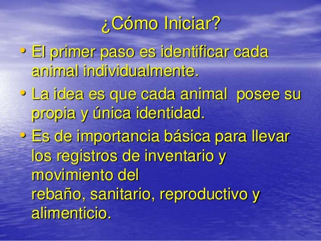 ¿Cómo Iniciar?• El primer paso es identificar cada    animal individualmente.•   La idea es que cada animal posee su    pr...