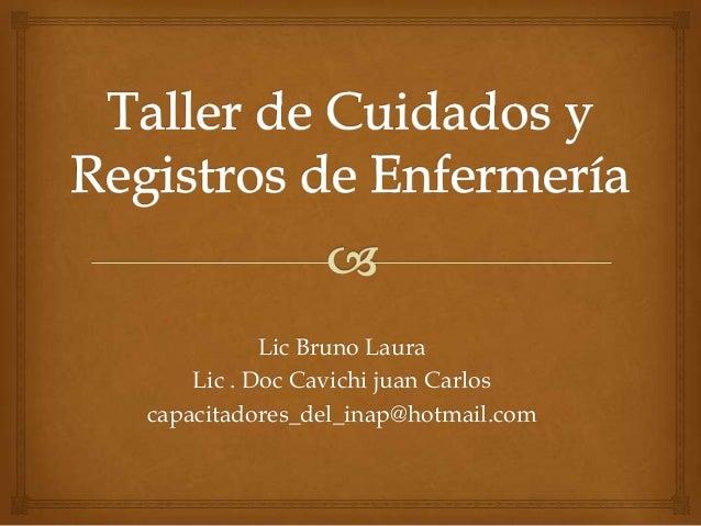 Lic Bruno Laura Lic . Doc Cavichi juan Carlos capacitadores_del_inap@hotmail.com