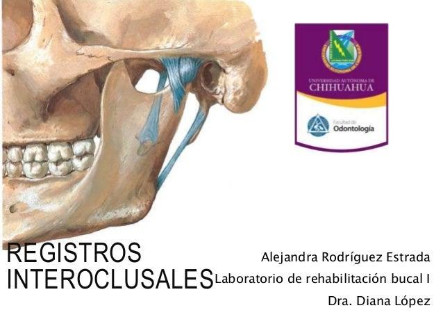 REGISTROS INTEROCLUSALES Alejandra Rodríguez Estrada Laboratorio de rehabilitación bucal I Dra. Diana López