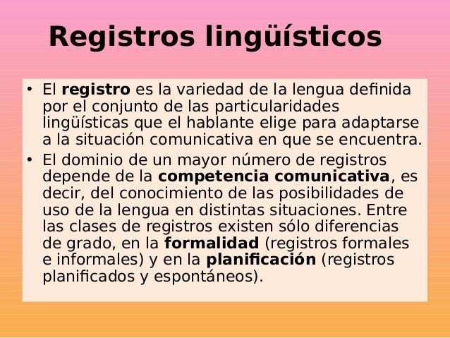 Registros lingüísticos • El registro es la variedad de la lengua definida por el conjunto de las particularidades lingüíst...