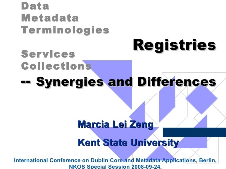 Registries    --  Synergies and Differences   Data  Metadata  Terminologies  Services Collections  Marcia Lei Zeng Kent St...