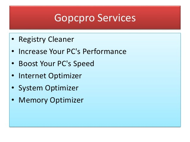 Gopcpro Services • Registry Cleaner • Increase Your PC's Performance • Boost Your PC's Speed • Internet Optimizer • System...