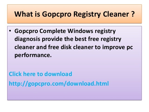 What is Gopcpro Registry Cleaner ? • Gopcpro Complete Windows registry diagnosis provide the best free registry cleaner an...
