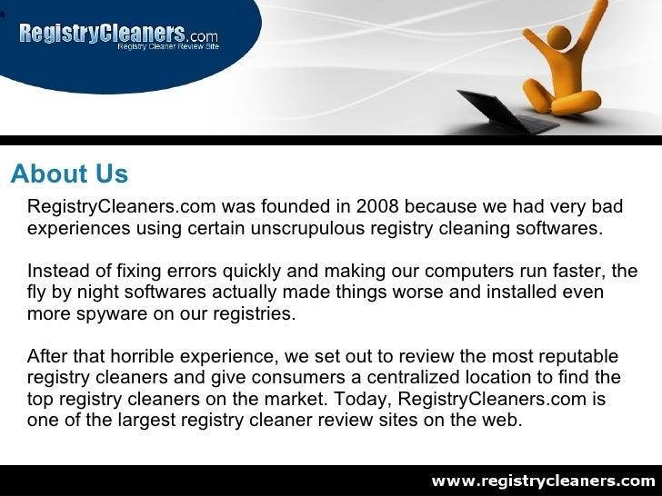 About Us  RegistryCleaners.com was founded in 2008 because we had very bad  experiences using certain unscrupulous registr...