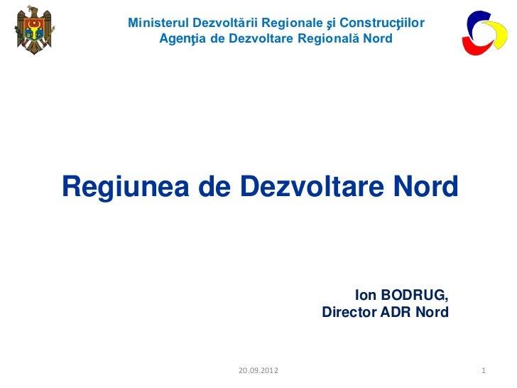 Ministerul Dezvoltării Regionale și Construcțiilor         Agenția de Dezvoltare Regională NordRegiunea de Dezvoltare Nord...
