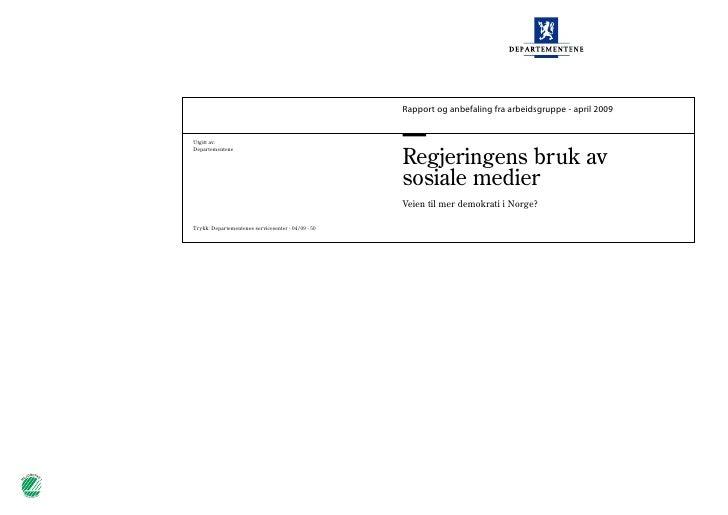 Rapport og anbefaling fra arbeidsgruppe - april 2009     Regjeringens bruk av sosiale medier Veien til mer demokrati i Nor...
