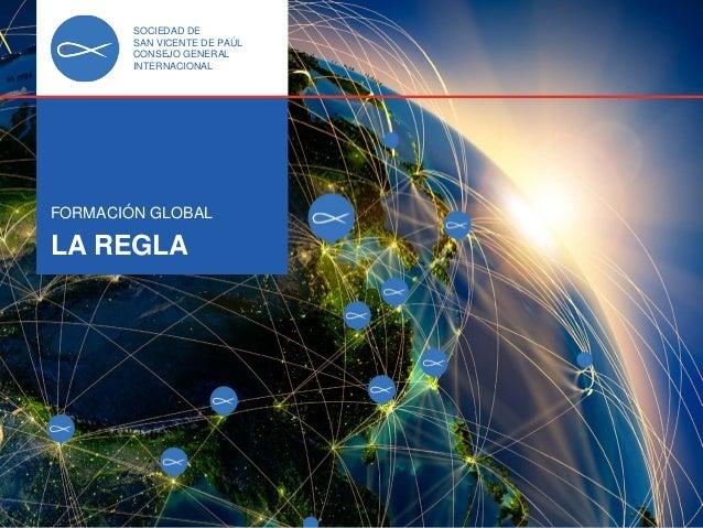 SOCIÉTÉ DE SAINT-VINCENT DE PAUL CONSEIL GÉNÉRAL INTERNATIONAL FORMATION GLOBALE LA REGLE 1 SOCIEDAD DE SAN VICENTE DE PAÚ...