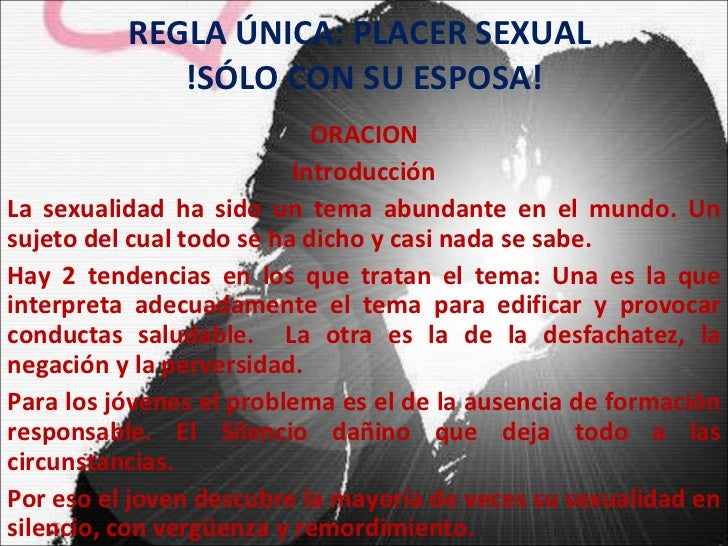 REGLA ÚNICA: PLACER SEXUAL  !SÓLO CON SU ESPOSA! ORACION Introducción La sexualidad ha sido un tema abundante en el mundo....