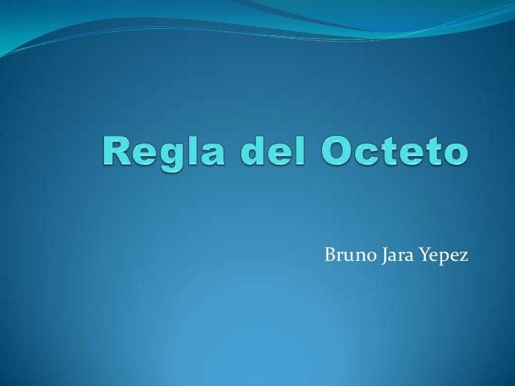 Regla del Octeto <br />    Bruno Jara Yepez<br />