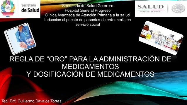 """REGLA DE """"ORO"""" PARA LA ADMINISTRACIÓN DE MEDICAMENTOS Y DOSIFICACIÓN DE MEDICAMENTOS Tec. Enf. Guillermo Davalos Torres Se..."""