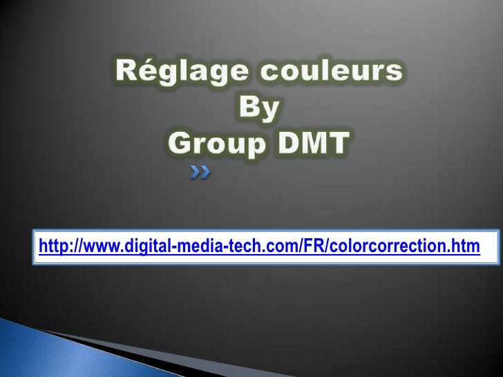 Réglage couleursByGroup DMT <br />http://www.digital-media-tech.com/FR/colorcorrection.htm<br />