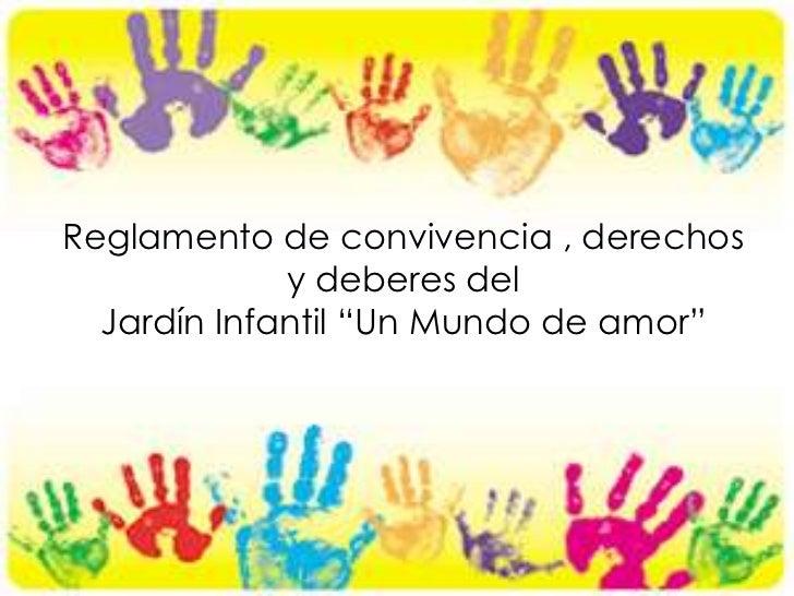 """Reglamento de convivencia , derechos             y deberes del  Jardín Infantil """"Un Mundo de amor"""""""