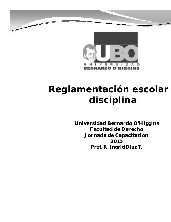 .Reglamentación escolar y                 .       disciplina       di i li    Universidad Bernardo O'Higgins         Facul...