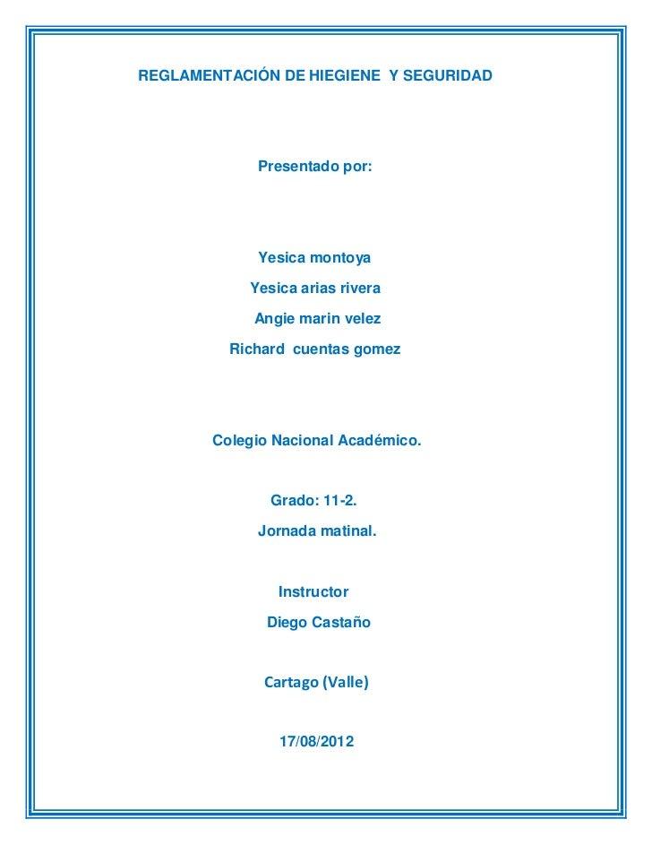 REGLAMENTACIÓN DE HIEGIENE Y SEGURIDAD             Presentado por:             Yesica montoya            Yesica arias rive...