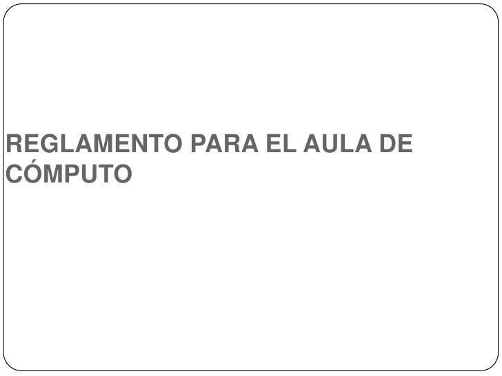 REGLAMENTO PARA EL AULA DE CÓMPUTO<br />