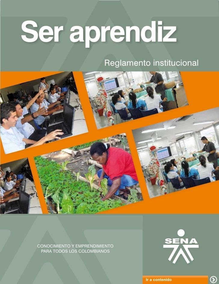 Ser aprendiz                          Reglamento institucional CONOCIMIENTO Y EMPRENDIMIENTO  PARA TODOS LOS COLOMBIANOS  ...