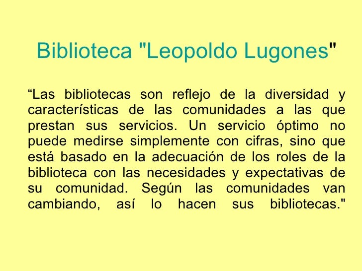"""Biblioteca """"Leopoldo  Lugones """"   """" Las bibliotecas son reflejo de la diversidad y características de las comuni..."""