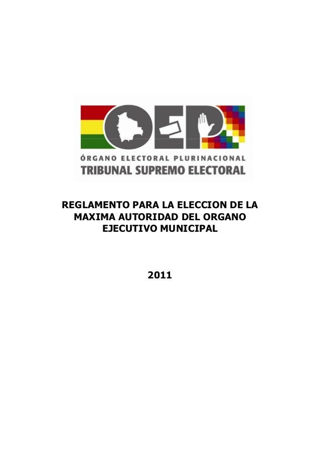 REGLAMENTO PARA LA ELECCION DE LA MAXIMA AUTORIDAD DEL ORGANO EJECUTIVO MUNICIPAL 2011
