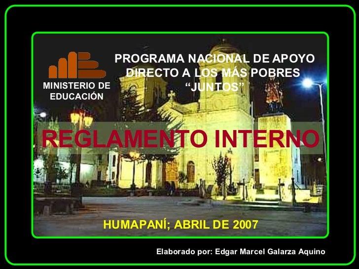 REGLAMENTO INTERNO Elaborado por: Edgar Marcel Galarza Aquino HUMAPANÍ; ABRIL DE 2007