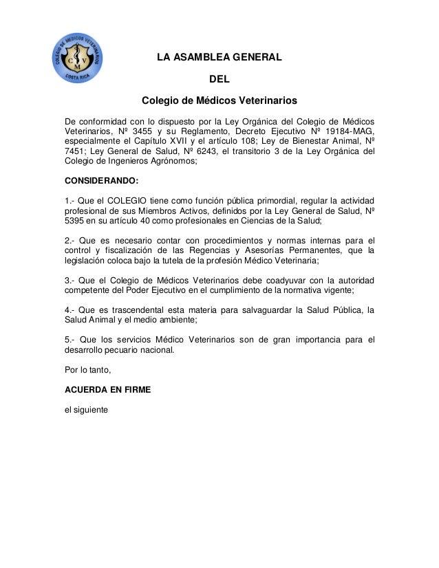 LA ASAMBLEA GENERAL DEL Colegio de Médicos Veterinarios De conformidad con lo dispuesto por la Ley Orgánica del Colegio de...