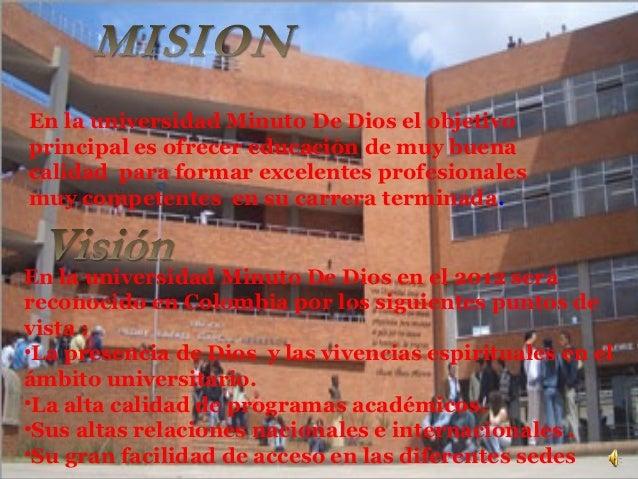 En la universidad Minuto De Dios el objetivoprincipal es ofrecer educación de muy buenacalidad para formar excelentes prof...