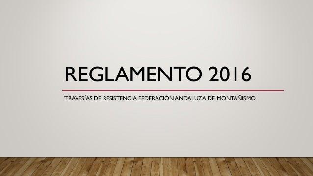 REGLAMENTO 2016 TRAVESÍAS DE RESISTENCIA FEDERACIÓN ANDALUZA DE MONTAÑISMO