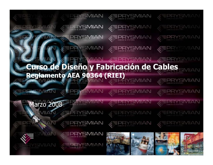 Curso de Diseño y Fabricación de CablesReglamento AEA 90364 (RIEI)Marzo 2008        Carrying Energy ... Powering the World.
