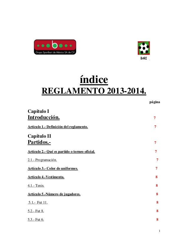 1 índice REGLAMENTO 2013-2014. página Capítulo I Introducción. 7 Artículo 1.- Definición del reglamento. 7 Capítulo II Par...