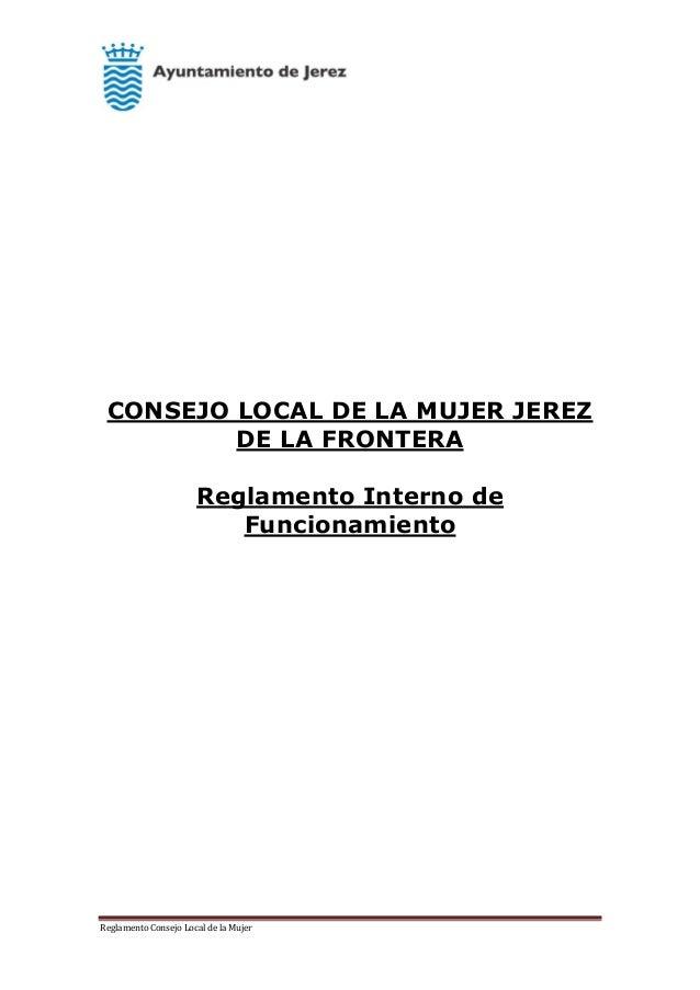 Reglamento Consejo Local de la Mujer CONSEJO LOCAL DE LA MUJER JEREZ DE LA FRONTERA Reglamento Interno de Funcionamiento