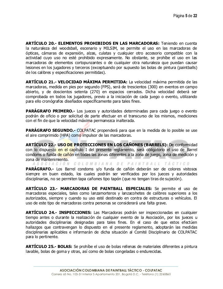Página 5 de 22ARTÍCULO 20.- ELEMENTOS PROHIBIDOS EN LAS MARCADORAS: Teniendo en cuentala naturaleza del woodsball, escenar...