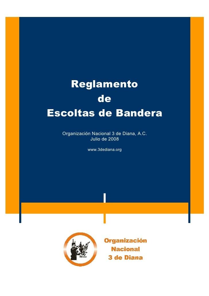 Reglamento         deEscoltas de Bandera  Organización Nacional 3 de Diana, A.C.              Julio de 2008             ww...