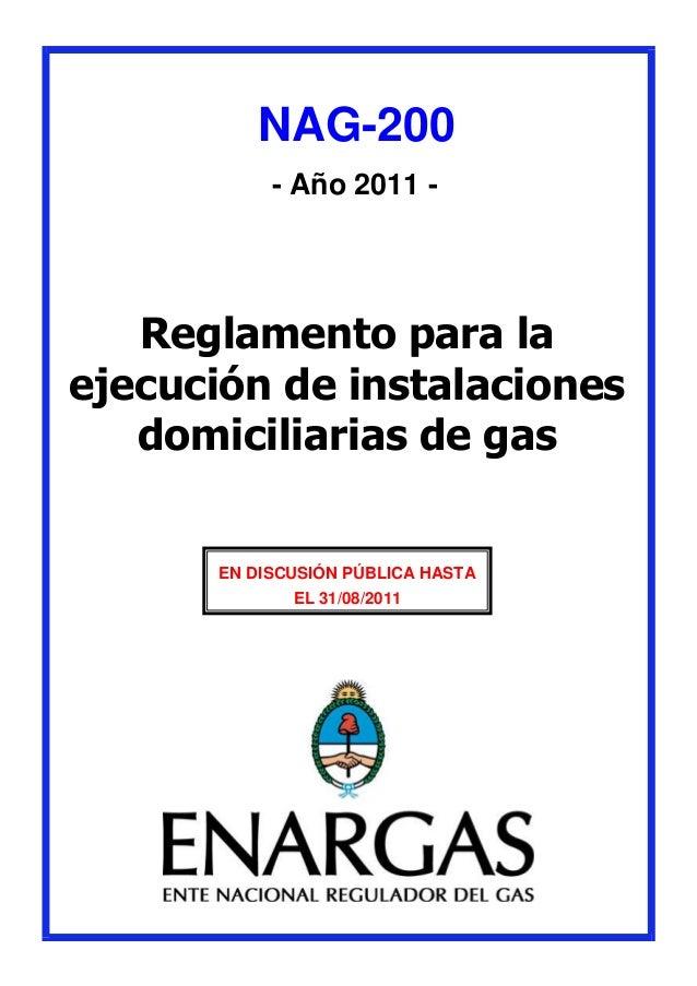NAG-200- Año 2011 -Reglamento para laejecución de instalacionesdomiciliarias de gasEN DISCUSIÓN PÚBLICA HASTAEL 31/08/2011