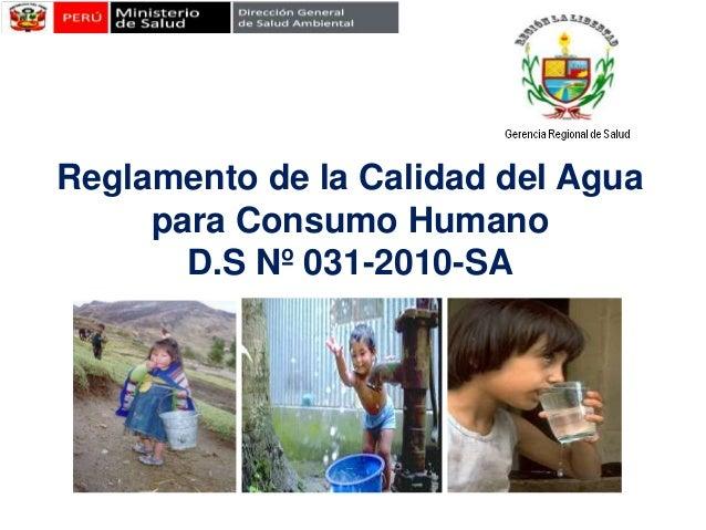 Reglamento de la Calidad del Aguapara Consumo HumanoD.S Nº 031-2010-SA