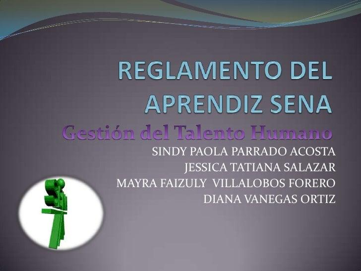 REGLAMENTO DEL APRENDIZ SENA<br />Gestión del Talento Humano<br />SINDY PAOLA PARRADO ACOSTA<br />JESSICA TATIANA SALAZAR<...